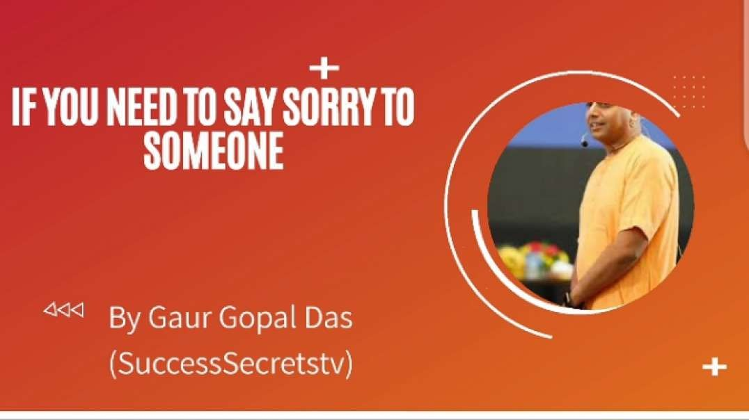 Must Watch: If you need to say sorry to someone by Gaur Gopal Das