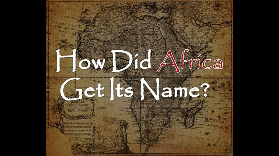 How Did Africa Get its Name?